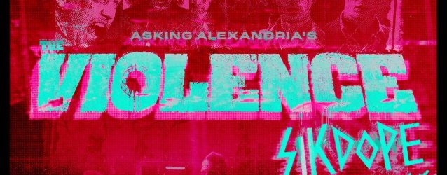 ASKING ALEXANDRIA Releases 'The Violence' SIKDOPE Remix